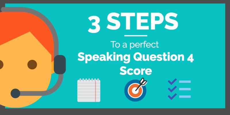 3 easy steps to get a perfect score on the TOEFL ibt Speaking question 4.